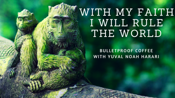 With My Faith I Will Rule the World | Bulletproof Coffee with Yuval Noah Harari