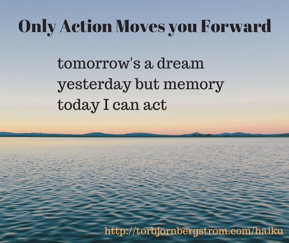 Only Action Moves you Forward