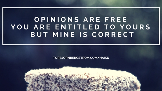 opinions are Free | you are entitled to yours | but mine is correct