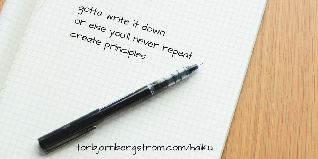 gotta write it down | or else you'll never repeat | create principles